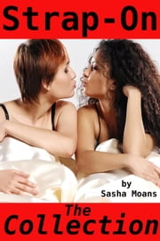 Strap-On, The Collection (Lesbian Erotica) ebook by Sasha Moans