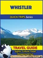 Whistler Travel Guide (Quick Trips Series) - Sights, Culture, Food, Shopping & Fun ebook by Melissa Lafferty