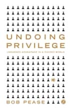 Undoing Privilege ebook by Bob Pease