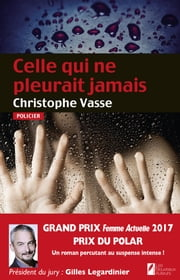 Celle qui ne pleurait jamais. Prix du Polar 2017 ebook by Christophe Vasse