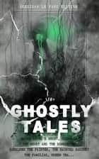30+ GHOSTLY TALES - Sheridan Le Fanu Edition: Madam Crowl's Ghost, Carmilla, The Ghost and the Bonesetter, Schalken the Painter, The Haunted Baronet, The Familiar, Green Tea… - Ultimate Collection of Classic Ghost Stories, Gothic Mysteries and Tales of the Supernatural ebook by Joseph Sheridan Le Fanu