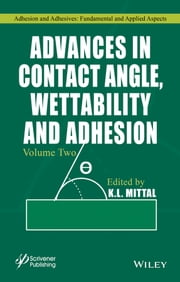 Advances in Contact Angle, Wettability and Adhesion, Volume Two ebook by K. L. Mittal