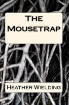The Mousetrap ebook by Heather Wielding