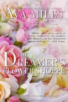The Dreamer's Flower Shoppe ebook by Ava Miles