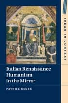 Italian Renaissance Humanism in the Mirror 電子書籍 by Patrick Baker