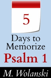 5 Days to Memorize Psalm 1 - a guide to aid your self-study ebook by M. Wolanski