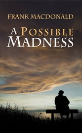 A Possible Madness: A Novel - A Novel ebook by Frank Macdonald
