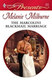 The Marcolini Blackmail Marriage ebook by Melanie Milburne