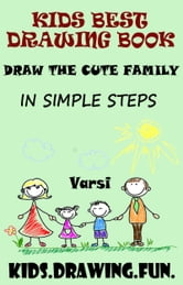 Kids Best Drawing Book: Draw The Cute Family In Simple Steps ebook by Varsi