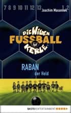 Die Wilden Fußballkerle - Band 6 - Raban, der Held ebook by Joachim Masannek, Jan Birck