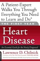 The First Year: Heart Disease ebook by Lawrence D. Chilnick