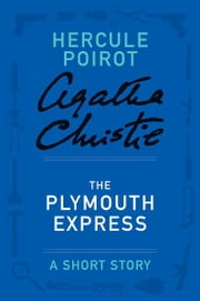 The Plymouth Express - A Hercule Poirot Short Story ebook by Agatha Christie