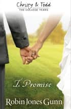 I Promise (Christy and Todd: College Years Book #3) ebook by Robin Jones Gunn
