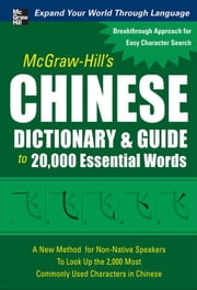 McGraw-Hill's Chinese Dictionary and Guide to 20,000 Essential Words: A New Method for Non-Native Speakers to Look Up the 2,000 Most Commonly Used Cha ebook by Huang, Quanyu