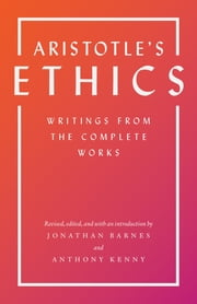Aristotle's Ethics - Writings from the Complete Works ebook by Aristotle,Anthony Kenny,Jonathan Barnes,Anthony Kenny,Jonathan Barnes,Anthony Kenny,Jonathan Barnes
