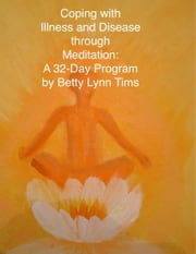 Coping with Illness and Disease through Meditation ebook by Betty Lynn Tims