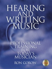 Hearing and Writing Music ebook by Ron Gorow
