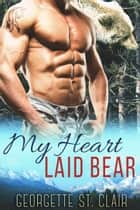 Blue Moon Shifters: My Heart Laid Bear - Blue Moon Junction, #4 ebook by Georgette St. Clair