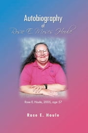 Autobiography of Rosie E. Moses Houle ebook by Rose E. Houle
