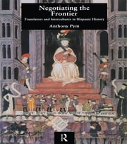 Negotiating the Frontier - Translators and Intercultures in Hispanic History ebook by Anthony Pym