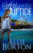 Atlantis Riptide ebook door Allie Burton