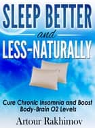Sleep Better and Less: Naturally ebook by Artour Rakhimov