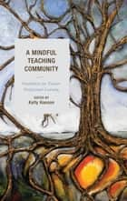 A Mindful Teaching Community - Possibilities for Teacher Professional Learning ebook by Michael Ross, Clay McLeod, Melissa Johnson,...