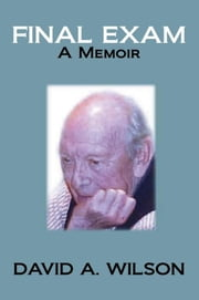 Final Exam - A Memoir ebook by David A. Wilson