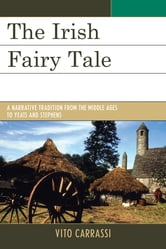 The Irish Fairy Tale - A Narrative Tradition from the Middle Ages to Yeats and Stephens ebook by Vito Carrassi