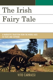 The Irish Fairy Tale - A Narrative Tradition from the Middle Ages to Yeats and Stephens ebook by Vito Carrassi,Kevin Wren