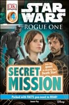 Star Wars Rogue One Secret Mission eBook by DK