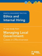 Ethics and Internal Hiring: Cases in Effectiveness: Essential Management Practices ebook by Tim   Styka,April  Konitzer,Michael  Richards