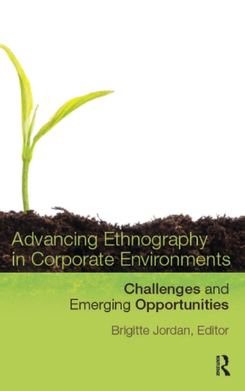 Advancing Ethnography in Corporate Environments - Challenges and Emerging Opportunities ebook by