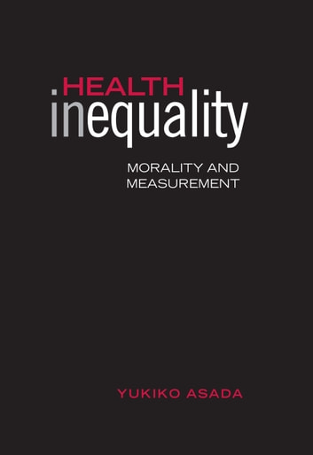 Health Inequality - Morality and Measurement ebook by Yukiko Asada