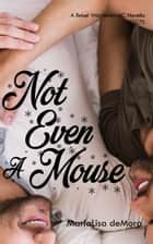 Not Even A Mouse ebook by MariaLisa deMora