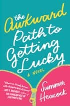 The Awkward Path to Getting Lucky - A Novel ebook by