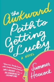 The Awkward Path to Getting Lucky - A Novel ebook by Summer Heacock