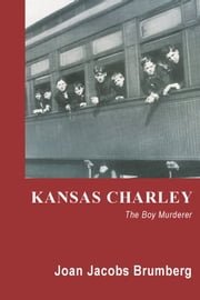 Kansas Charley - The Boy Murderer ebook by Joan Jacobs Brumberg