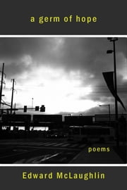 A Germ of Hope: Poems, 2001-2015 ebook by Edward McLaughlin