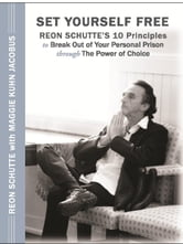 Set Yourself Free: Reon Schutte's 10 Principles to Break Out of Your Personal Prison Through the Power of Choice ebook by Reon Schutte