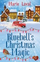 Bluebell's Christmas Magic ebook by Marie Laval