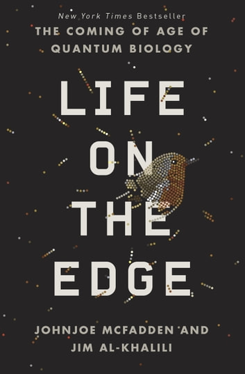 Life on the Edge - The Coming of Age of Quantum Biology ebook by Johnjoe McFadden,Jim Al-Khalili