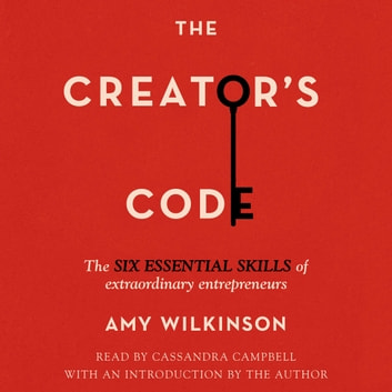 The Creator's Code - The Six Essential Skills of Extraordinary Entrepreneurs audiobook by Amy Wilkinson