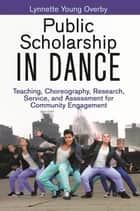 Public Scholarship in Dance ebook by Overby,Lynnette