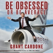Be Obsessed Or Be Average audiobook by Grant Cardone
