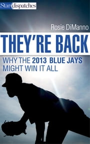 They're Back - Why the 2013 Blue Jays Might Win It All ebook by Rosie Dimanno