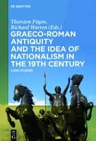 Graeco-Roman Antiquity and the Idea of Nationalism in the 19th Century ebook by Thorsten Fögen,Richard Warren