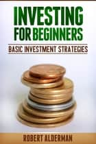 Investing For Beginners ebook by Robert Alderman
