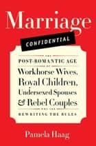 Marriage Confidential ebook by Pamela Haag