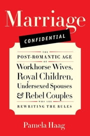 Marriage Confidential - Love in the Post-Romantic Age ebook by Pamela Haag